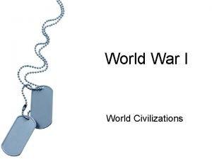 World War I World Civilizations The Great War