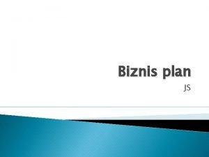 Biznis plan JS Pojam biznis plana Biznis plan