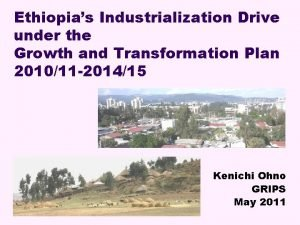 Ethiopias Industrialization Drive under the Growth and Transformation