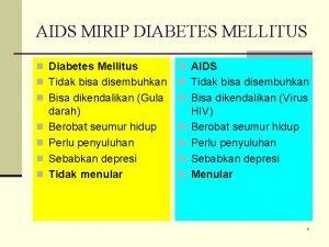 AIDS MIRIP DIABETES MELLITUS n Diabetes Mellitus n