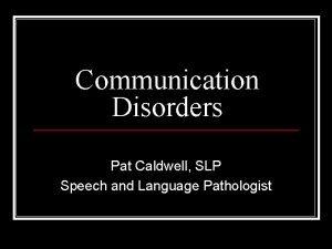 Communication Disorders Pat Caldwell SLP Speech and Language