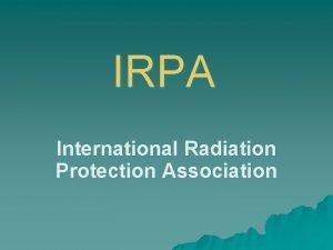 IRPA International Radiation Protection Association Historie vzniku Iniciativa