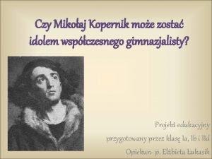 Czy Mikoaj Kopernik moe zosta idolem wspczesnego gimnazjalisty