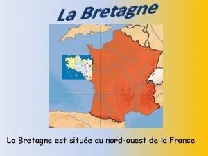 La Bretagne est situe au nordouest de la