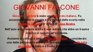 GIOVANNI FALCONE Giovanni Falcone stato un magistrato italiano