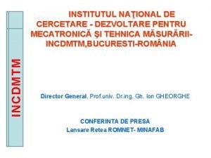 INCDMTM INSTITUTUL NAIONAL DE CERCETARE DEZVOLTARE PENTRU MECATRONIC