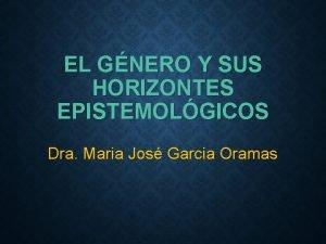 EL GNERO Y SUS HORIZONTES EPISTEMOLGICOS Dra Maria