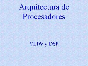 Arquitectura de Procesadores VLIW y DSP ILP Instruction