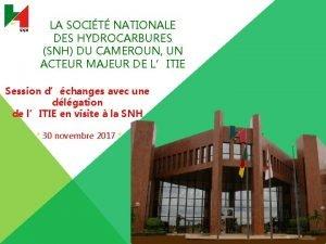 LA SOCIT NATIONALE DES HYDROCARBURES SNH DU CAMEROUN