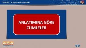 TRKE Anlatmna Gre Cmleler ANLATIMINA GRE CMLELER 1