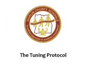 The Tuning Protocol Goals for Tuning Protocol To