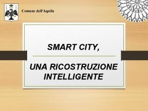 SMART CITY UNA RICOSTRUZIONE INTELLIGENTE SMART CITY LAQUILA