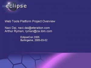 Web Tools Platform Project Overview Naci Dai naci