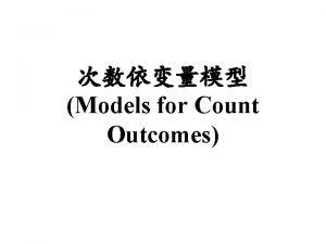 Models for Count Outcomes Models for Count Outcomes