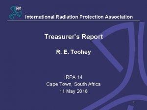 International Radiation Protection Association Treasurers Report R E
