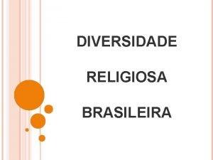 DIVERSIDADE RELIGIOSA BRASILEIRA O Brasil um pas religiosamente