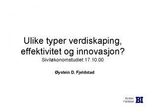 Ulike typer verdiskaping effektivitet og innovasjon Sivilkonomstudiet 17
