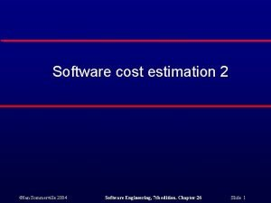 Software cost estimation 2 Ian Sommerville 2004 Software