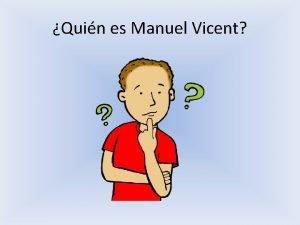 Quin es Manuel Vicent Manuel Vicent naci en