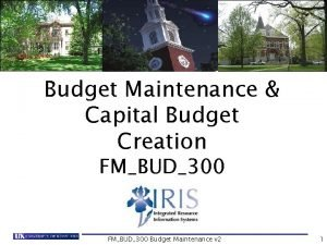 Budget Maintenance Capital Budget Creation FMBUD300 Budget Maintenance