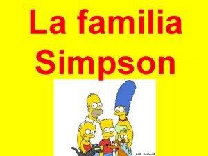 La familia Simpson La familia Simpson Los miembros