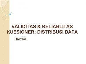 VALIDITAS RELIABLITAS KUESIONER DISTRIBUSI DATA HAPSAH UJI VALIDITAS
