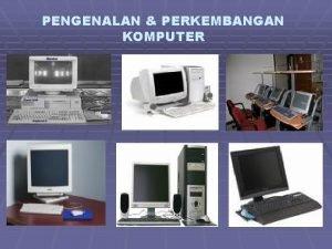 PENGENALAN PERKEMBANGAN KOMPUTER Komputer Komputer computer diambil dari