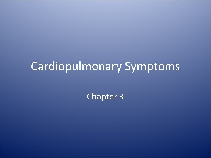 Cardiopulmonary Symptoms Chapter 3 Cardiopulmonary Symptoms As a