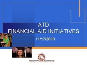 ATD FINANCIAL AID INITIATIVES 11172010 OUTREACH INITIATIVES v