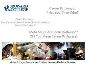 Career Pathways If Not You Then Who Career