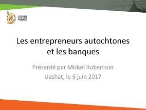 Les entrepreneurs autochtones et les banques Prsent par