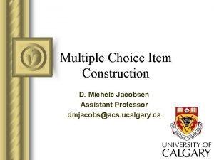 Multiple Choice Item Construction D Michele Jacobsen Assistant