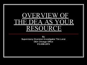 OVERVIEW OF THE DEA AS YOUR RESOURCE By