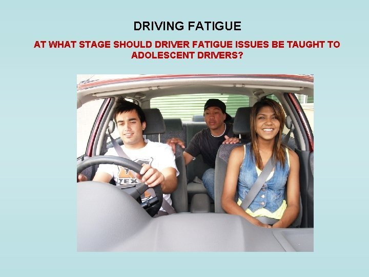 DRIVING FATIGUE AT WHAT STAGE SHOULD DRIVER FATIGUE
