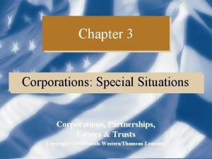 Chapter 3 Corporations Special Situations Corporations Partnerships Estates