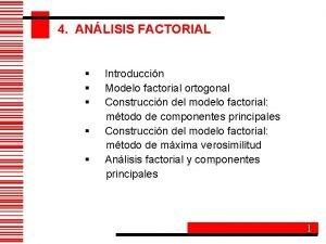 4 ANLISIS FACTORIAL Introduccin Modelo factorial ortogonal Construccin