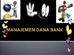 MANAJEMEN DANA BANK MANAJEMEN DANA BANK Manajemen Perbankan