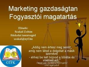 Marketing gazdasgtan Fogyaszti magatarts Elad Szakl Zoltn fiskolai