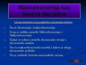 Makroekonomija kao nauna disciplina Cilj prouavanja ovog poglavlja