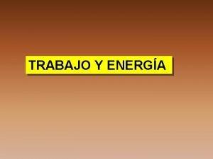 TRABAJO Y ENERGA ENERGA La energa es una