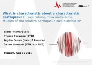 What is characteristic about a characteristic earthquake Implications