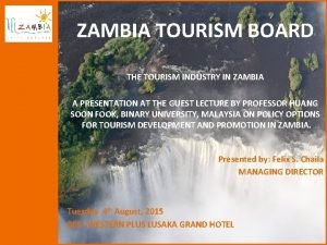 ZAMBIA TOURISM BOARD THE TOURISM INDUSTRY IN ZAMBIA