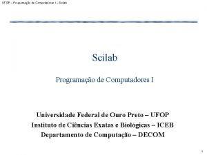 UFOP Programao de Computadores I Scilab Programao de