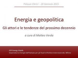 Palazzo Clerici 28 Gennaio 2015 Energia e geopolitica