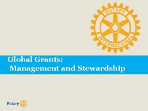Global Grants Management and Stewardship STEWARDSHIP This session