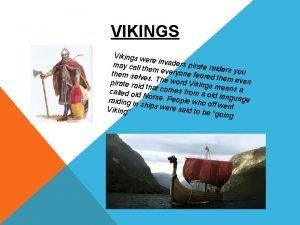VIKINGS Vikings w ere invad ers pirate may