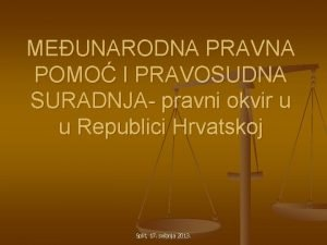 MEUNARODNA PRAVNA POMO I PRAVOSUDNA SURADNJA pravni okvir