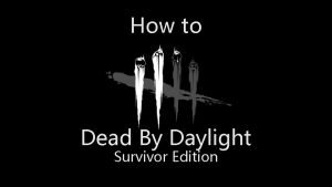 How to Dead By Daylight Survivor Edition Getting