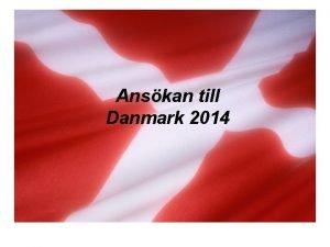 Anskan till Danmark 2014 Varfr plugga i Danmark