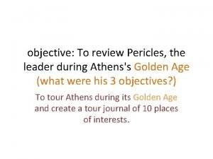 objective To review Pericles the leader during Athenss
